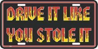 Drive It Like You Stole It - License Plate