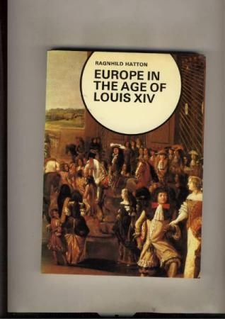 Ragnhild Hatton : Europe in the Age of Louis XIV