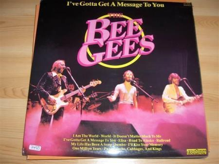 BEE GEES:  IVE GOTTA GET A MESSAGE TO YOU