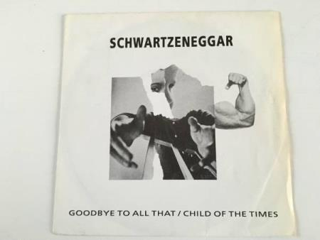Schwartzeneggar ‎– Goodbye To All That / Child Of The Times