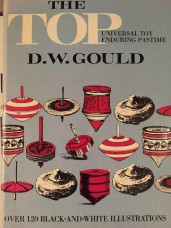 D.W.GOULD: The Top: Universal Toy, Enduring Pastime.