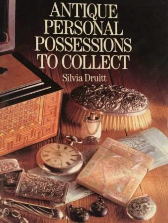 DRUITT SILVIA: Antique personal posssessions to collect