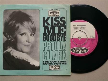 PETULA CLARK : Kiss me goodbye/ Ive got love going for me.