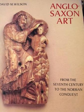 WILSON, DAVID M. Anglo-Saxon art. From the seventh century