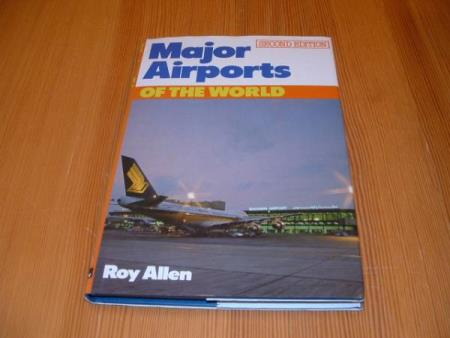 Roy Allen : MAJOR AIRPORTS OF THE WORLD