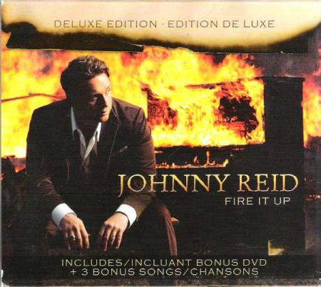 JOHNNY REID.-FIRE IT UP.-DELUXE EDITION.1CD+1DVD.-2012.