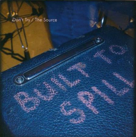 Built To Spill - Dont Try / The Source