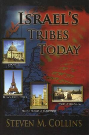 Israels Tribes Today  (Steven M. Collins)