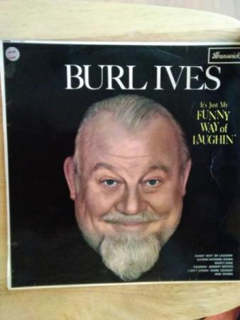 Burl ives. Its Just me. Funny way of laughin.