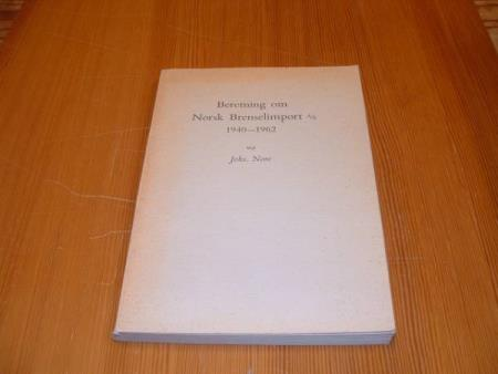 Johs.Nore : BERETNING OM NORSK BRENSELIMPORT A/S 1940 - 1962